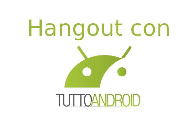 Hangout con TuttoAndroid