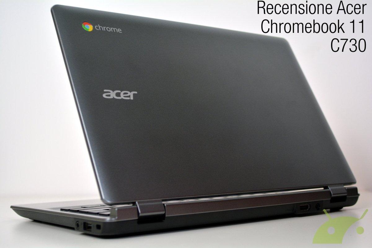 Recensione Acer Chromebook 11 C730 Tuttoandroid