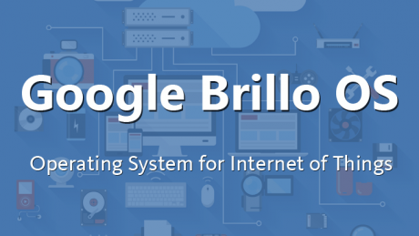 Google brillo operating system for internet of things