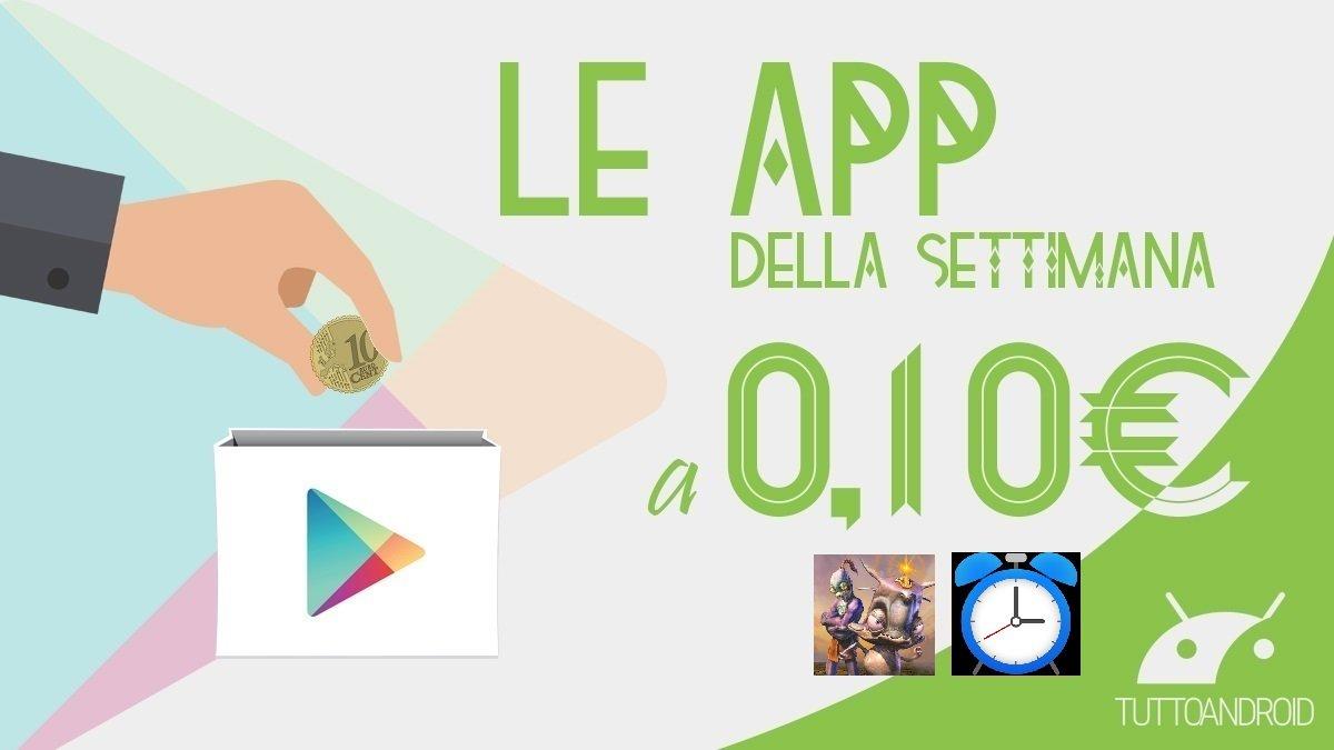 Ecco le app in offerta a 0,10 euro questa settimana nel Play Store