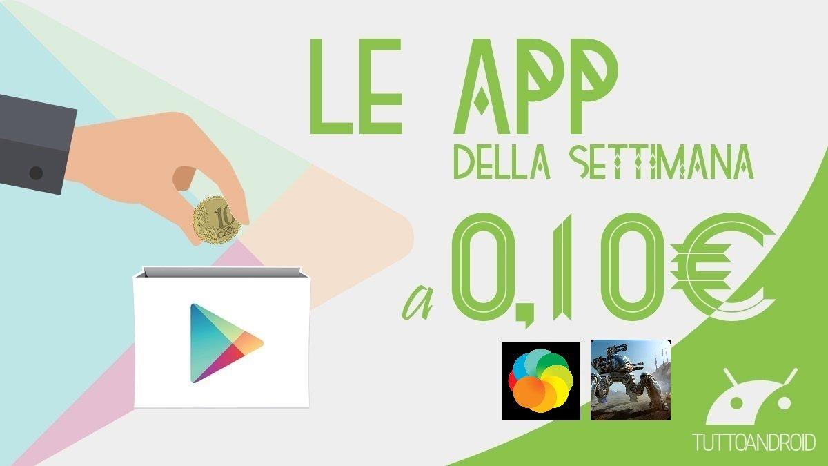 Ecco le app in offerta a 0,10 euro della settimana su Google Play Store