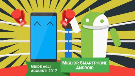 Migliori smartphone Android | La classifica di Dicembre 2017