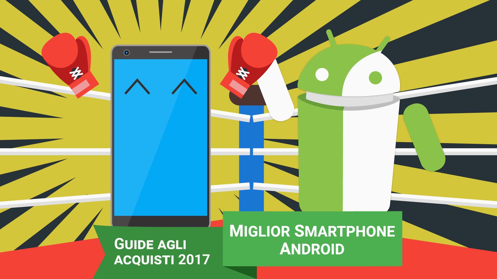Miglior smartphone Android 2017